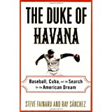 The Duke of Havana: Baseball, Cuba, and the Search for the American Dreamby Steve Fainaru
