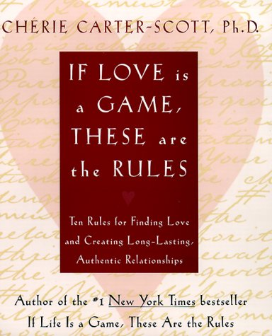 If Love Is a Game, These Are the Rules: 10 Rules for Finding Love and Creating Long-Lasting, Authentic Relationships, CHERIE CARTER-SCOTT