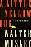 A Little Yellow Dog: An Easy Rawlins Mystery (Easy Rawlins Mysteries) (0393039242) by Mosley, Walter