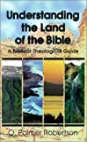 Understanding the Land of the Bible: A Biblical-Theological Guide (0875523994) by O. Palmer Robertson