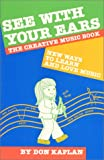 See With Your Ears: The Creative Music Book