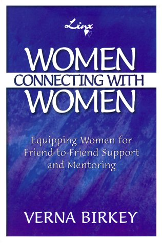 Women Connecting With Women : Equipping Women for Friend-to-Friend Support