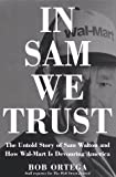 In Sam We Trust: The Untold Story of Sam Walton and Wal-Mart, the Worlds Most Powerful Retailer
