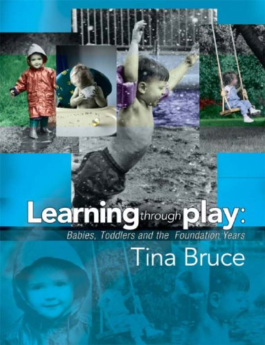 Learning Through Play - Babies, Toddlers and the Foundation Years