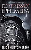 Fortress of Ephemera: A Gothic Thriller