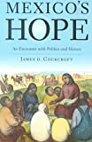 Mexico's Hope: An Encounter with Politics and History (0853459258) by Cockcroft, James D.