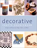 Decorative Crafts Sourcebook: Recipes and Projects for Paper, Fabric, and More