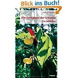 Die Orchideen der Schweiz: Ein Feldführer