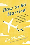 img - for How to Be Married: What I Learned from Real Women on Five Continents About Surviving My First (Really Hard) Year of Marriage book / textbook / text book