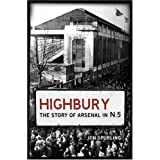 Highbury: The Story of Arsenal In N.5by Jon Spurling