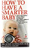 img - for HOW TO HAVE A SMARTER BABY (Infant Stimulation-Proven Ways To Enhance Your Baby's Natural Development ...Complete with Bright Starts buying guide) (KIDS II) book / textbook / text book