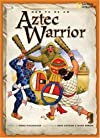 How to Be an Aztec Warrior (How to Be)