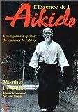 L'essence de l'aïkido: l'enseignement spirituel du fondateur de l'aïkido (French Edition) (2908580756) by Ueshiba, Morihei