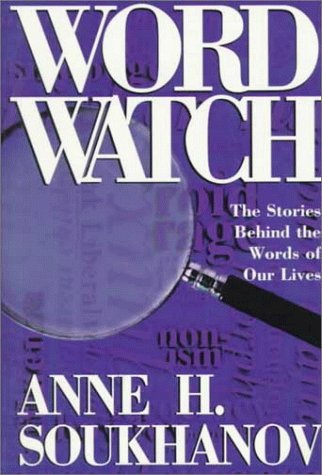 Word Watch: The Stories Behind the Words of Our Lives (Henry Holt Reference Book), Anne H. Soukhanov