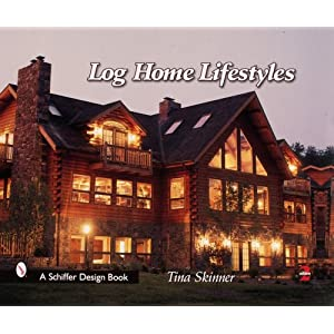 Log Home Lifestyles (Schiffer Design Books) Tina Skinner