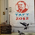 Taft 2012: A Novel | Jason Heller