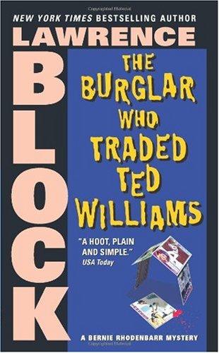 The Burglar Who Traded Ted Williams (Bernie Rhodenbarr Mysteries)