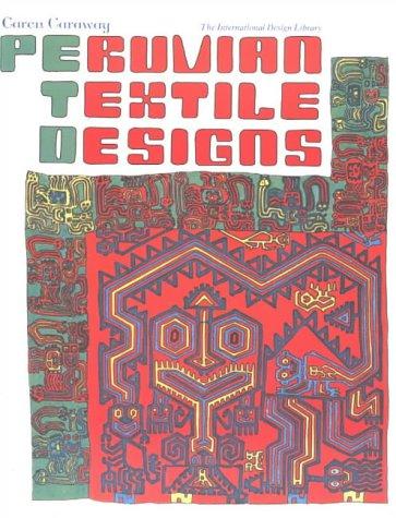 Peruvian Textile Designs (International Design Library), Caren Caraway
