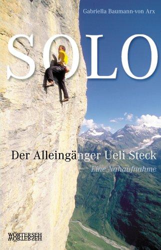 SOLO. Der Alleingänger Ueli Steck - Eine Nahaufnahme