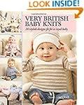 Very British Baby Knits: 30 Stylish D...