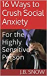 16 Ways to Crush Social Anxiety: For...