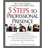 img - for 5 Steps to a Professional Presence: How to Project Confidence, Competence and Credibility at Work (Paperback) - Common book / textbook / text book