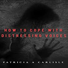 How to Cope with Distressing Voices (       UNABRIDGED) by Patricia A Carlisle Narrated by Sandy Vernon