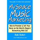 MySpace Music Marketing: How to Promote & Sell Your Music on the World's Biggest Networking Web Site ~ Bob Baker