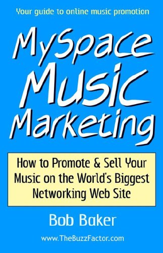 MySpace Music Marketing: How to Promote & Sell Your Music on the World's Biggest Networking Web Site