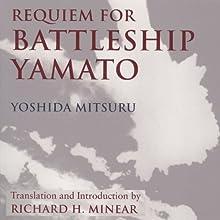 Requiem for Battleship Yamato (       UNABRIDGED) by Yoshida Mitsuru, Richard Minear (translator) Narrated by Graeme Malcolm