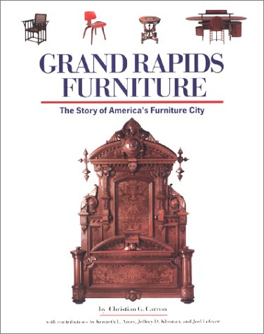 Grand Rapids Furniture: The Story of America's Furniture City