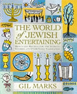 The World of Jewish Entertaining: Menus and Recipes for the Sabbath, Holidays, and Other Family Celebrations Gil Marks