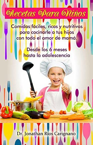 Recetas para niños: Hechas por mamá. (Spanish Edition) by Jonathan Ríos Carignano