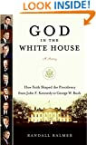 God in the White House: A History: How Faith Shaped the Presidency from John F. Kennedy to George W. Bush