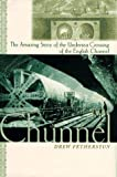 img - for The Chunnel: The Amazing Story of the Undersea Crossing of the English Channel book / textbook / text book