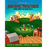 Joining Together: Group Theory and Group Skills (10th Edition) ~ David Johnson