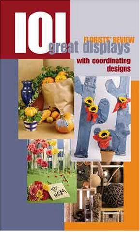101 Great Displays with Coordinating Designs (Florists' Review)