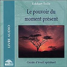Le pouvoir du moment présent: Guide d'éveil spirituel | Livre audio Auteur(s) : Eckhart Tolle Narrateur(s) : René Gagnon, Béatrice Noël