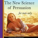 The New Science of Persuasion - For Men Only (       UNABRIDGED) by Patrick Wanis Narrated by Patrick Wanis