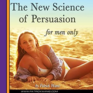 The New Science of Persuasion (For Men Only) | [Patrick Wanis]