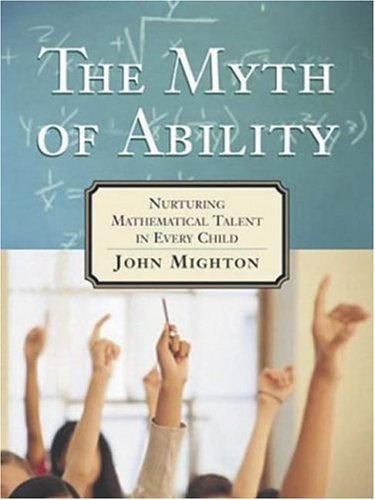 The Myth of Ablity: Nurturing Mathematical Talent in Every Child