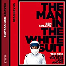 The Man in the White Suit: The Stig, Le Mans, The Fast Lane and Me (       UNABRIDGED) by Ben Collins Narrated by Ben Collins