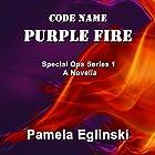 Code Name: Purple Fire: Special Ops Series, Book 1 Hörbuch von Pamela Eglinski Gesprochen von: Alexander Adams