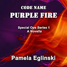 Code Name: Purple Fire: Special Ops Series, Book 1 Audiobook by Pamela Eglinski Narrated by Alexander Adams