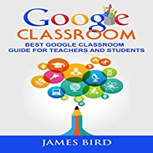Google Classroom: Best Google Classroom Guide for Teachers and Students | Livre audio Auteur(s) : James Bird Narrateur(s) : Alex Freeman