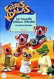echange, troc Les Frères Koalas - Volume 1 - La nouvelle maison d'Archie et autres histoires