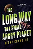 The Long Way to a Small, Angry Planet: A Novel