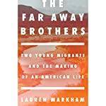 The Far Away Brothers: Two Young Migrants and the Making of an American Life | Lauren Markham