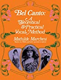 Bel Canto: A Theoretical and Practical Vocal Method (Dover Books on Music)