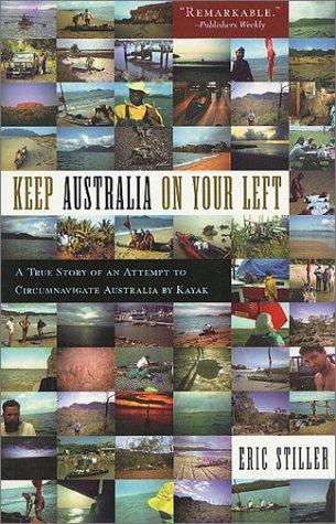 Keep Australia On Your Left: A True Story of an Attempt to Circumnavigate Australia by Kayak, Eric Stiller
